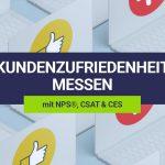 Mit NPS®, CSAT, CES die Kundenzufriedenheit messen