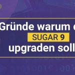4 Gründe warum du auf Sugar 9 upgraden solltest